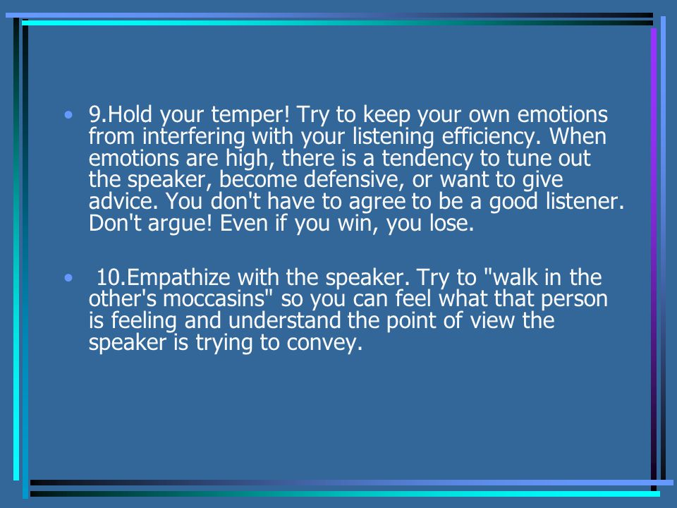 9.Hold your temper. Try to keep your own emotions from interfering with your listening efficiency.