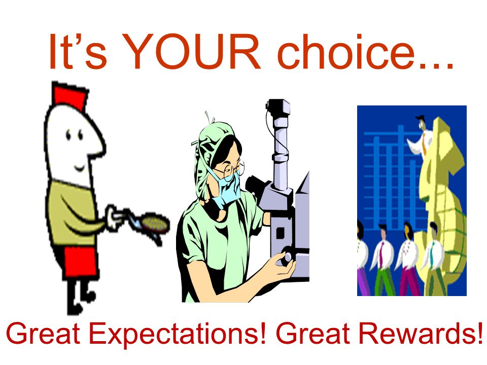 It's YOUR choice... Great Expectations! Great Rewards!