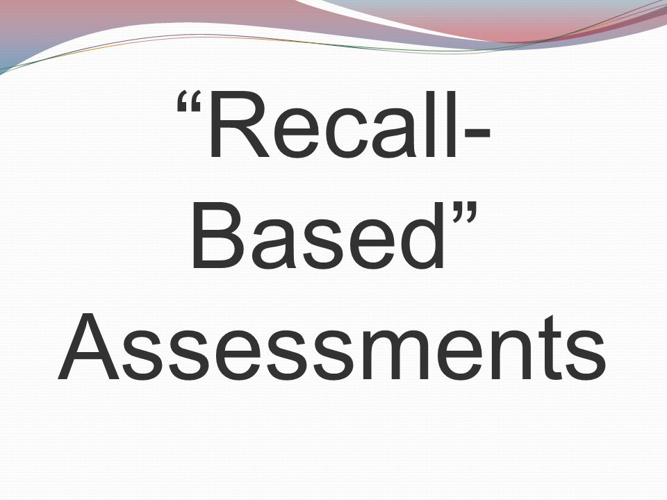 Recall- Based Assessments