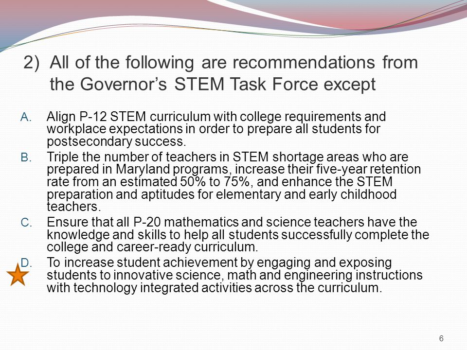 2)All of the following are recommendations from the Governor's STEM Task Force except A.