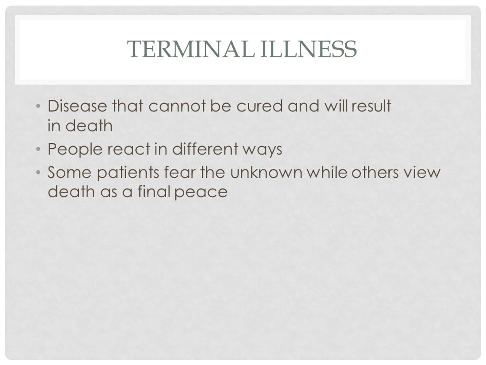 DEATH & DYING  TERMINAL ILLNESS Disease that cannot be cured and