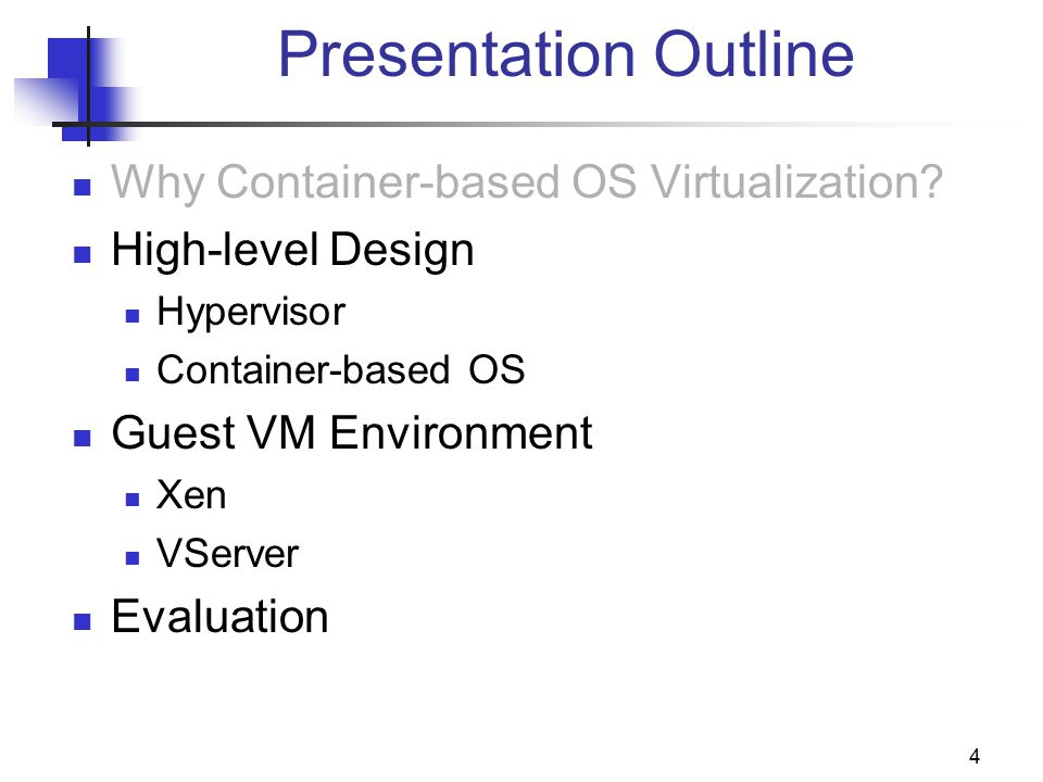 4 Presentation Outline Why Container-based OS Virtualization.