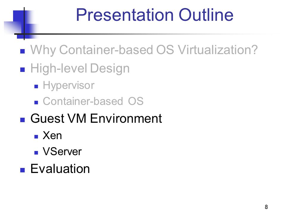 8 Presentation Outline Why Container-based OS Virtualization.