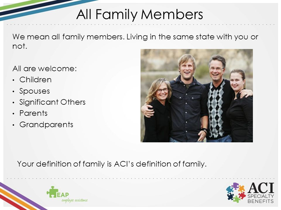 All Family Members We mean all family members. Living in the same state with you or not.