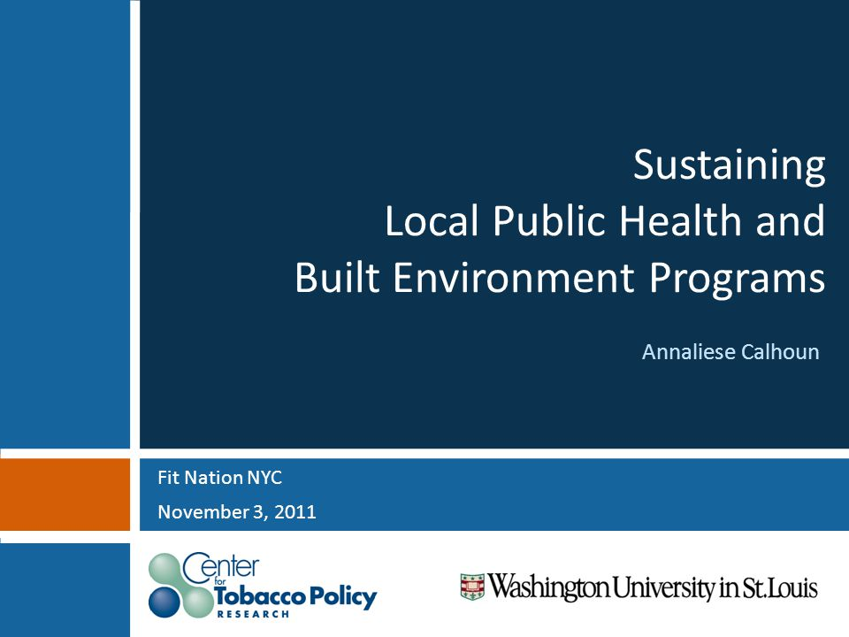 Sustaining Local Public Health and Built Environment Programs Fit Nation NYC November 3, 2011 Annaliese Calhoun
