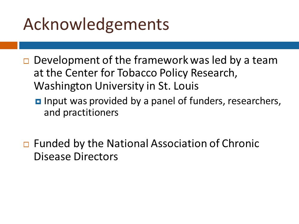 Acknowledgements  Development of the framework was led by a team at the Center for Tobacco Policy Research, Washington University in St.