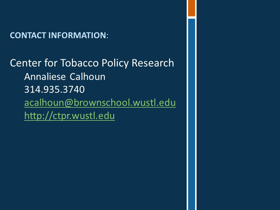 CONTACT INFORMATION: Center for Tobacco Policy Research Annaliese Calhoun