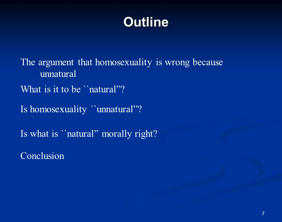 Homosexuality is wrong because it is unnatural