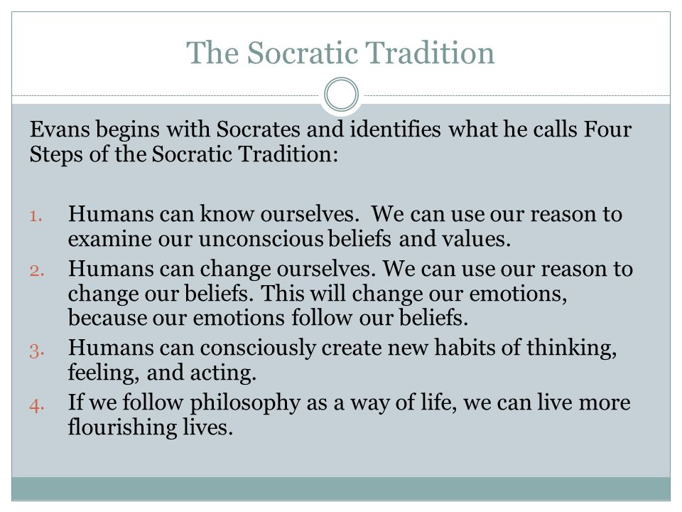 The Socratic Tradition Evans begins with Socrates and identifies what he calls Four Steps of the Socratic Tradition: 1.