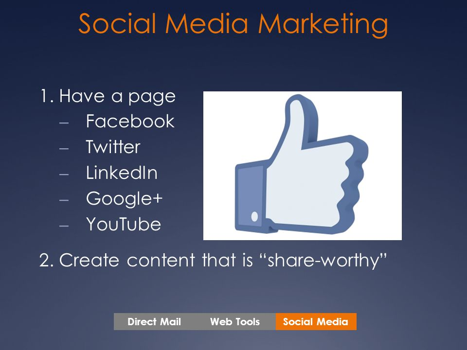 Social Media Marketing 1. Have a page – Facebook – Twitter – LinkedIn – Google+ – YouTube 2.