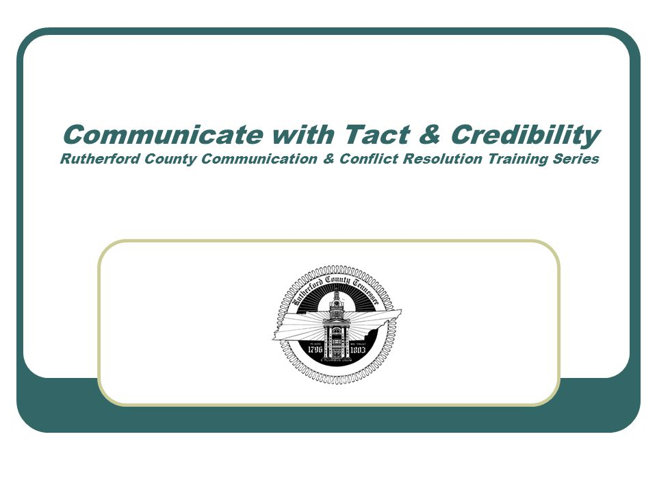 Communicate with Tact & Credibility Rutherford County Communication & Conflict Resolution Training Series
