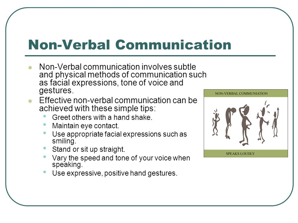 Non-Verbal Communication Non-Verbal communication involves subtle and physical methods of communication such as facial expressions, tone of voice and gestures.