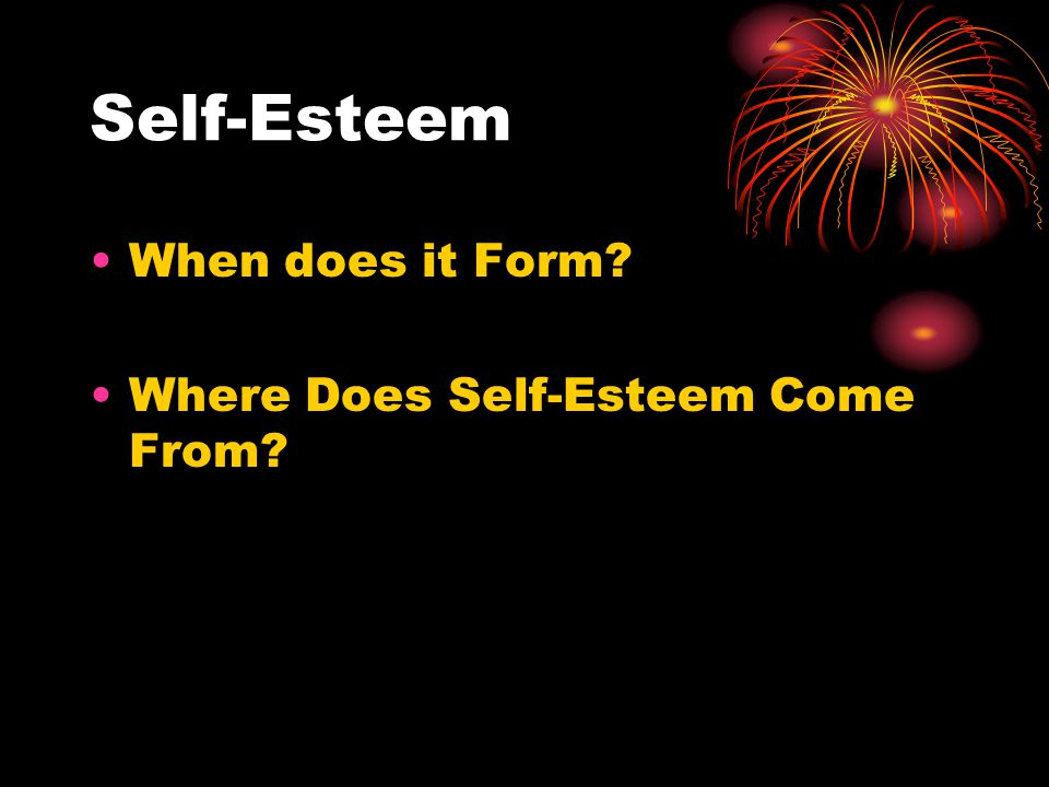Self-Esteem When does it Form Where Does Self-Esteem Come From