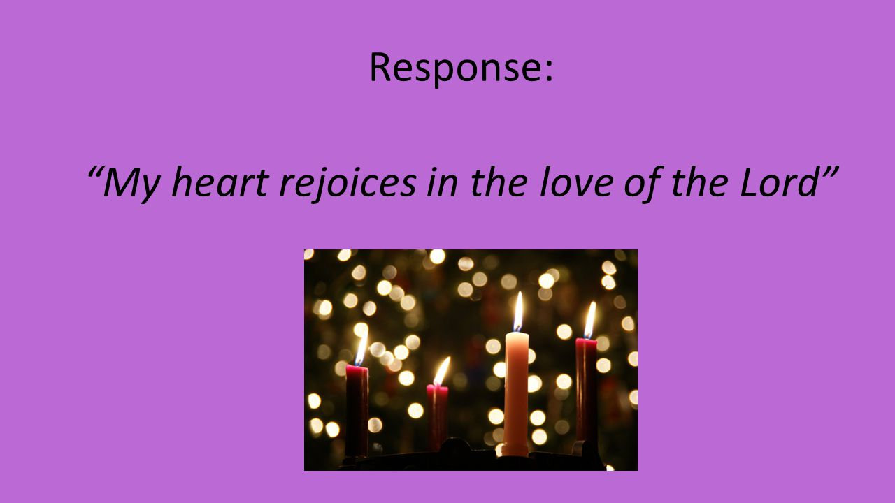 Response: My heart rejoices in the love of the Lord