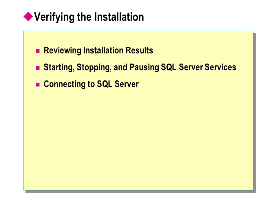  Verifying the Installation Reviewing Installation Results Starting, Stopping, and Pausing SQL Server Services Connecting to SQL Server