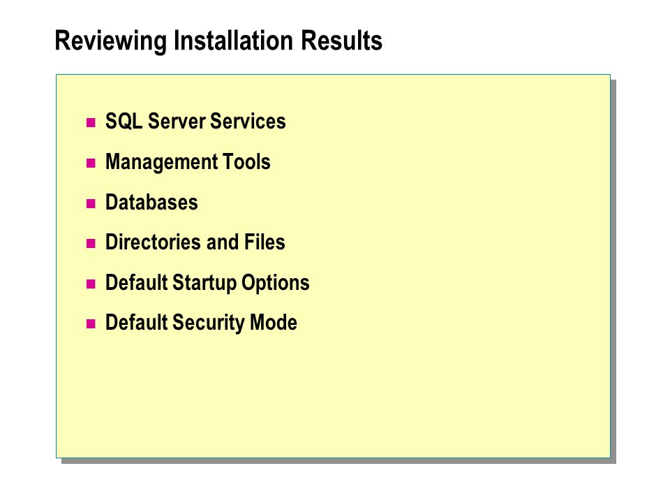 Reviewing Installation Results SQL Server Services Management Tools Databases Directories and Files Default Startup Options Default Security Mode