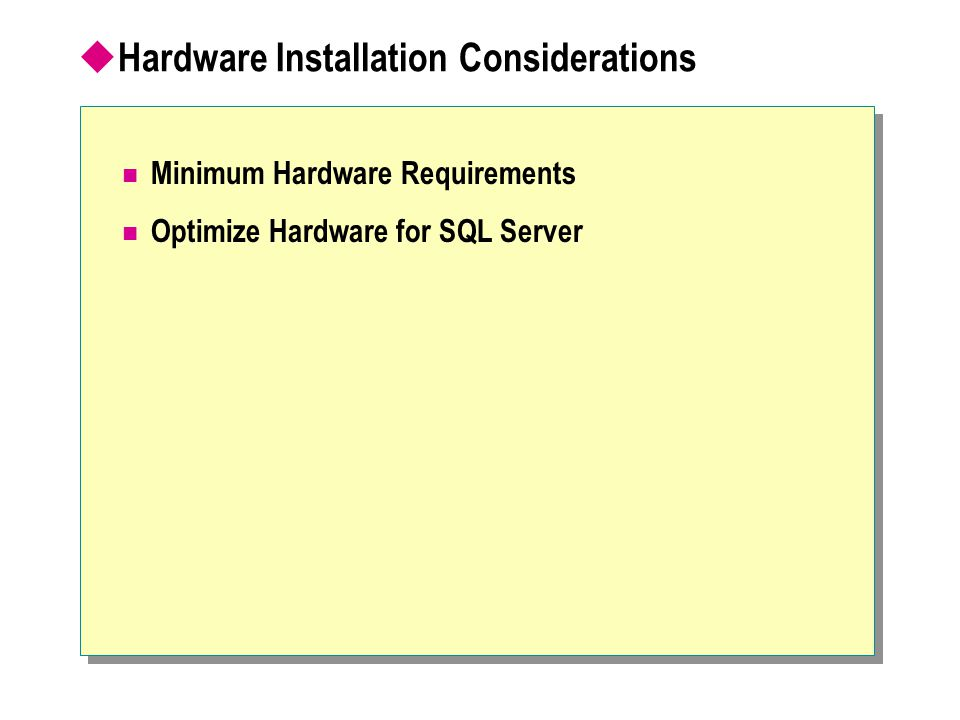  Hardware Installation Considerations Minimum Hardware Requirements Optimize Hardware for SQL Server