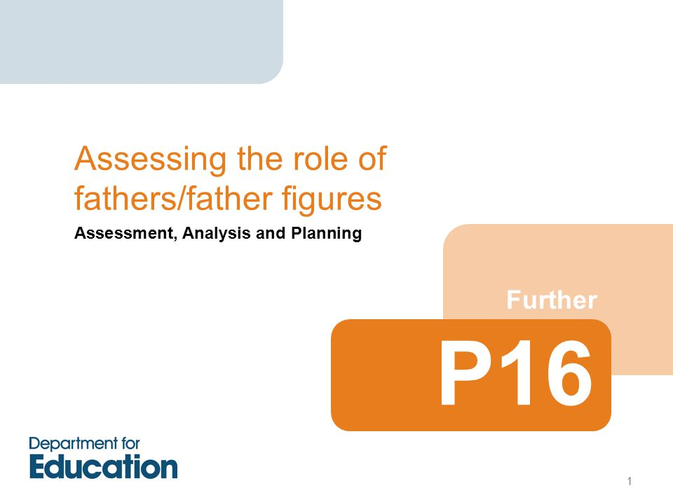 Assessment, Analysis and Planning Further Assessing the role of fathers/father figures P16 1