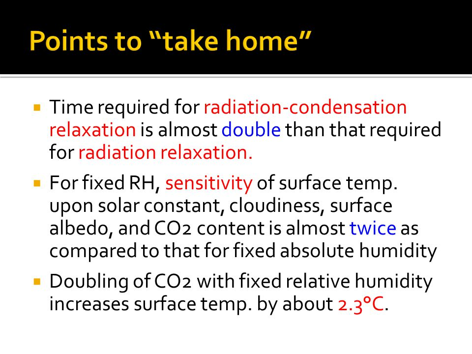  Time required for radiation-condensation relaxation is almost double than that required for radiation relaxation.