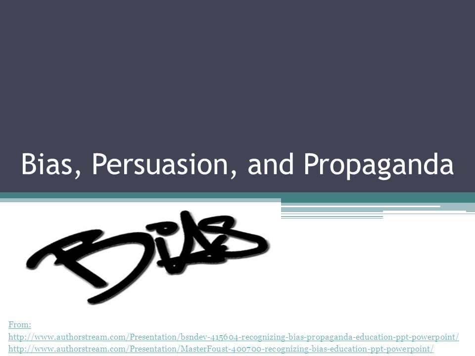 Bias, Persuasion, and Propaganda From: