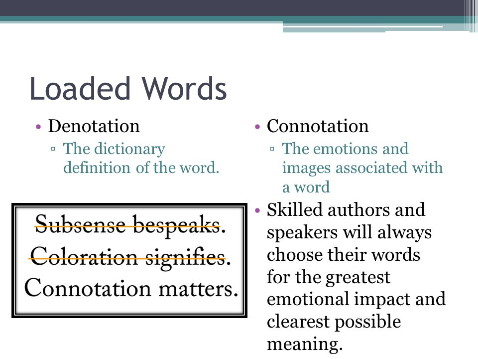 Loaded Words Denotation ▫The dictionary definition of the word.