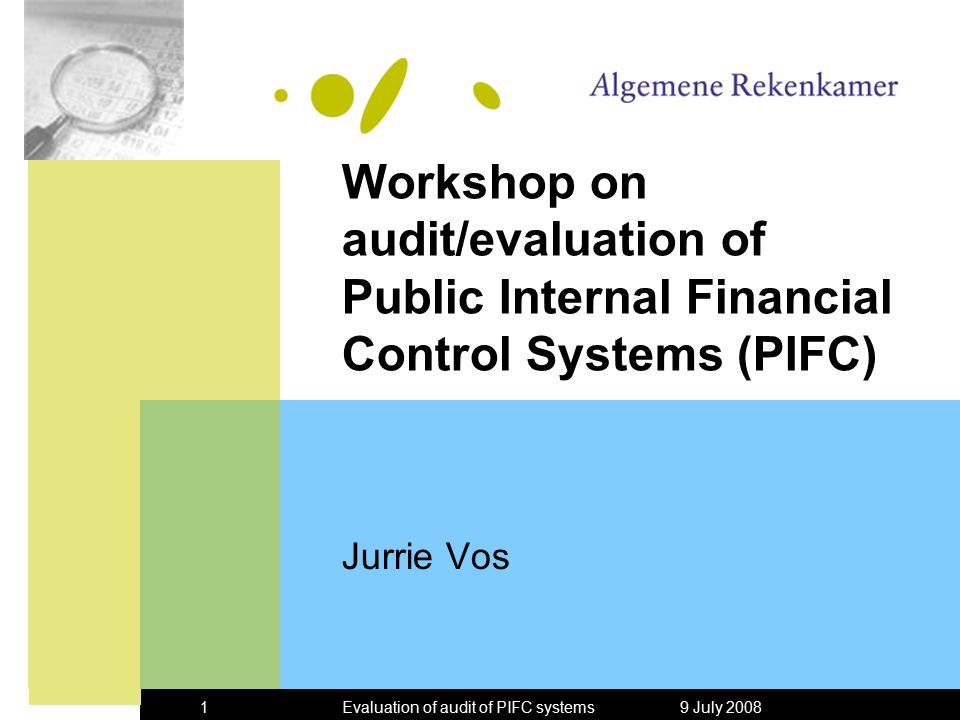 9 July 2008Evaluation of audit of PIFC systems1 Workshop on audit/evaluation of Public Internal Financial Control Systems (PIFC) Jurrie Vos