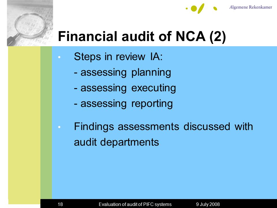 9 July 2008Evaluation of audit of PIFC systems18 Financial audit of NCA (2) Steps in review IA: - assessing planning - assessing executing - assessing reporting Findings assessments discussed with audit departments