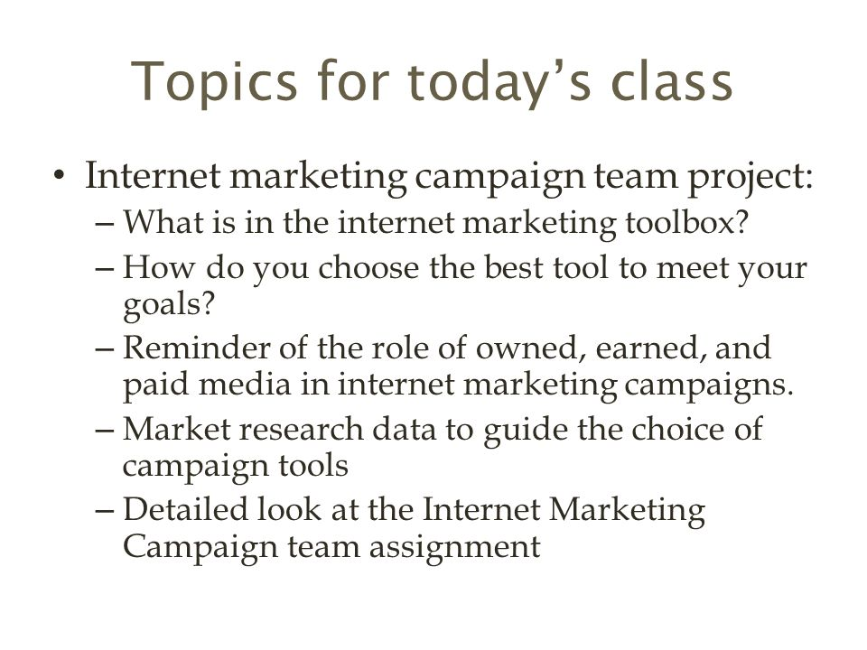 Topics for today's class Internet marketing campaign team project: – What is in the internet marketing toolbox.