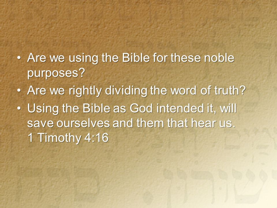 Are we using the Bible for these noble purposes Are we using the Bible for these noble purposes.