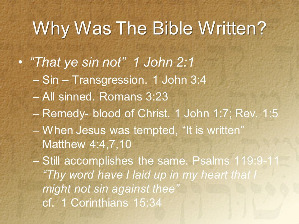 Why Was The Bible Written. That ye sin not 1 John 2:1 –Sin – Transgression.