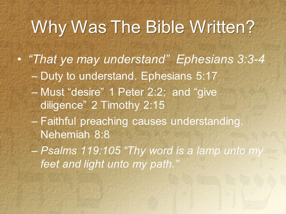 Why Was The Bible Written. That ye may understand Ephesians 3:3-4 –Duty to understand.