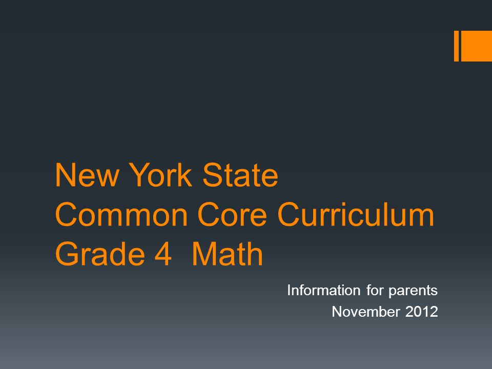 New York State Common Core Curriculum Grade 4 Math Information for parents November 2012