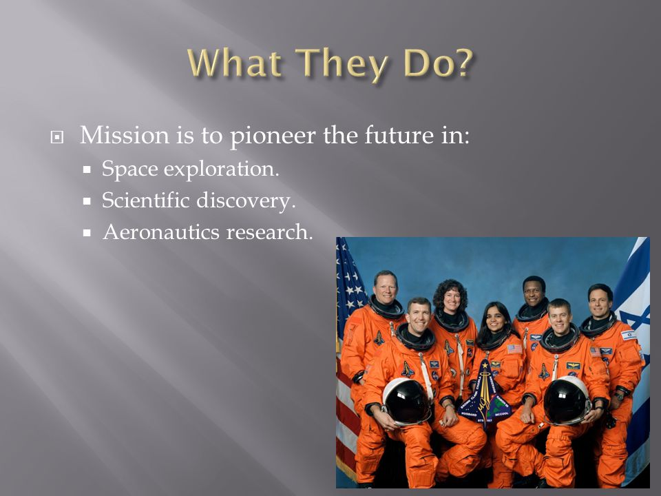  Mission is to pioneer the future in:  Space exploration.