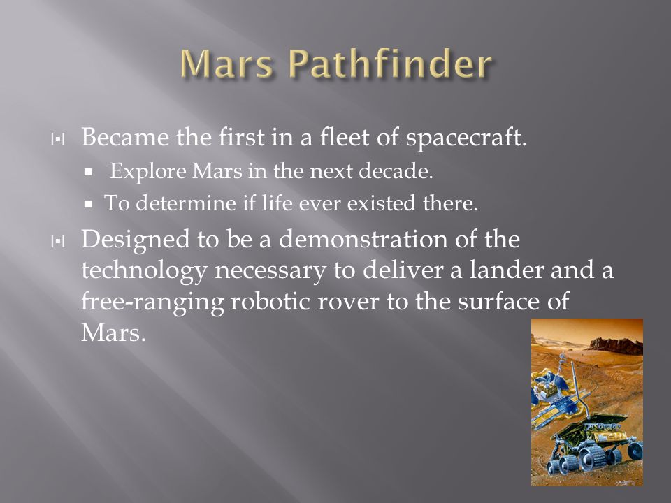  Became the first in a fleet of spacecraft.  Explore Mars in the next decade.