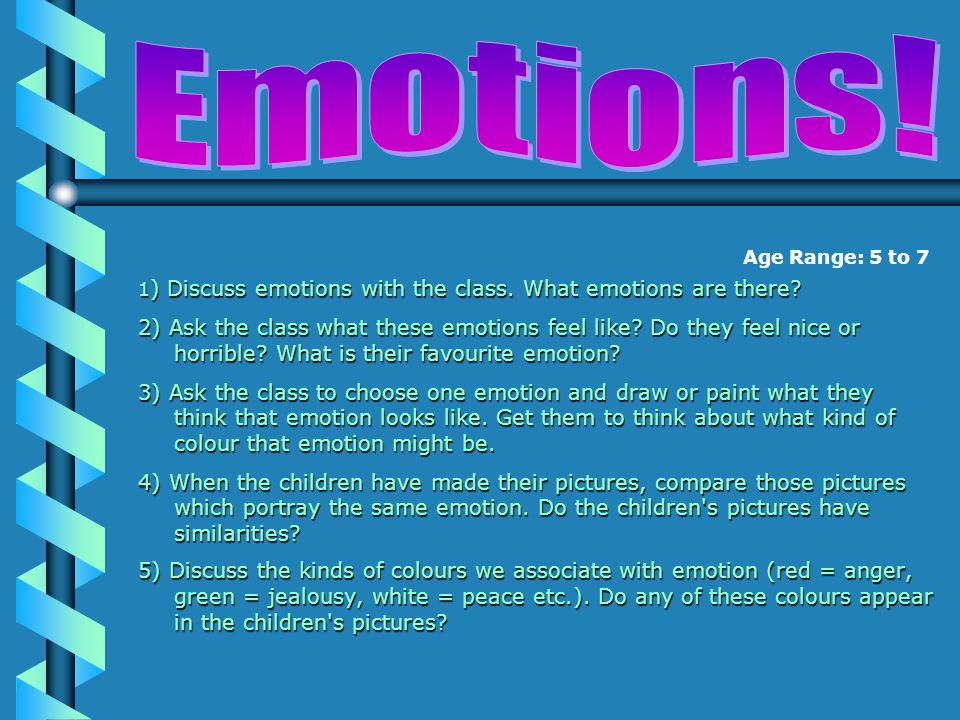 Age Range: 5 to 7 1 ) Discuss emotions with the class.