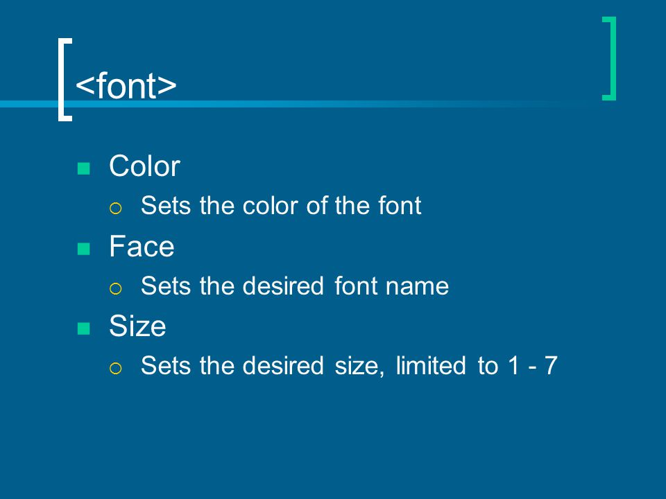 Color  Sets the color of the font Face  Sets the desired font name Size  Sets the desired size, limited to 1 - 7