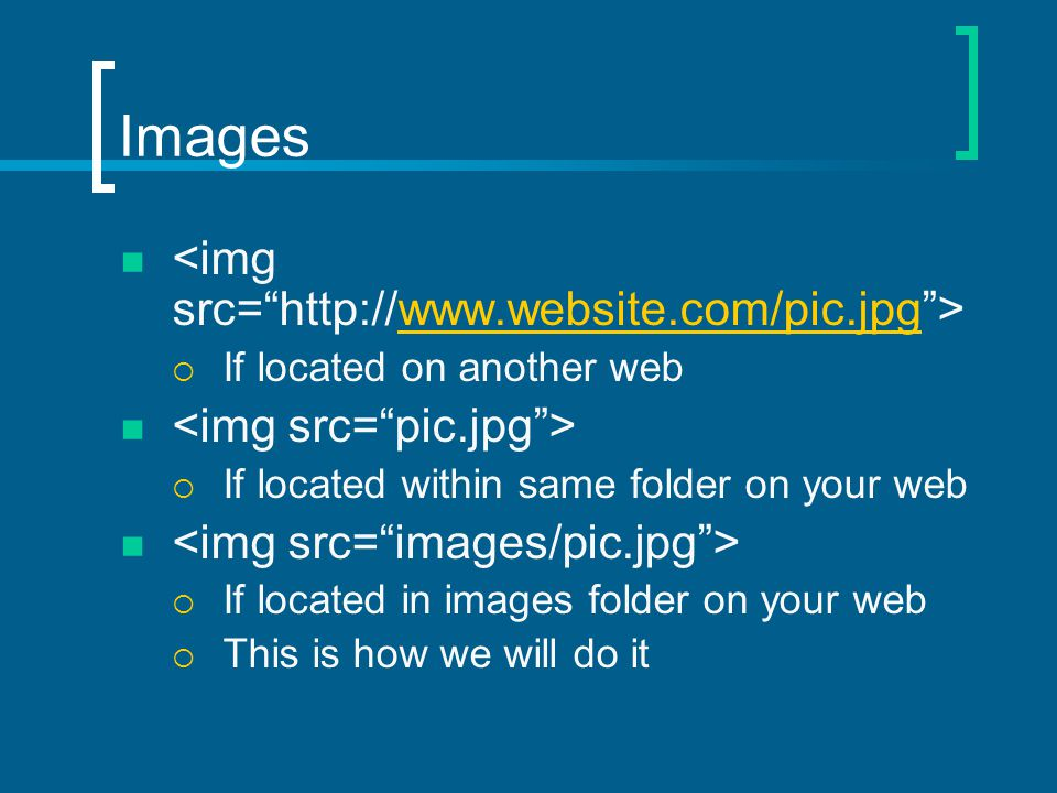 Images    If located on another web  If located within same folder on your web  If located in images folder on your web  This is how we will do it