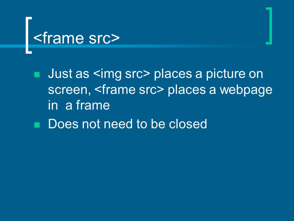 Just as places a picture on screen, places a webpage in a frame Does not need to be closed