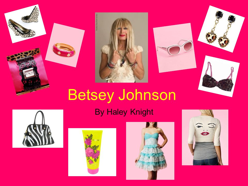 Betsey Johnson By Haley Knight Betsey S Life 1942 Born In Ct 1964