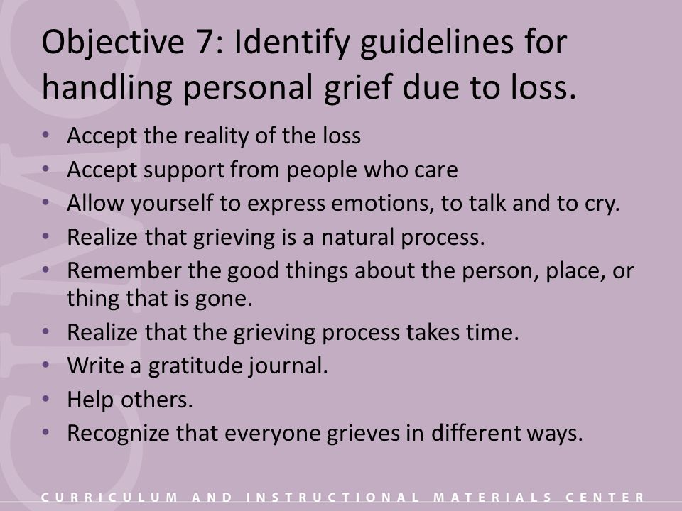 Objective 7: Identify guidelines for handling personal grief due to loss.