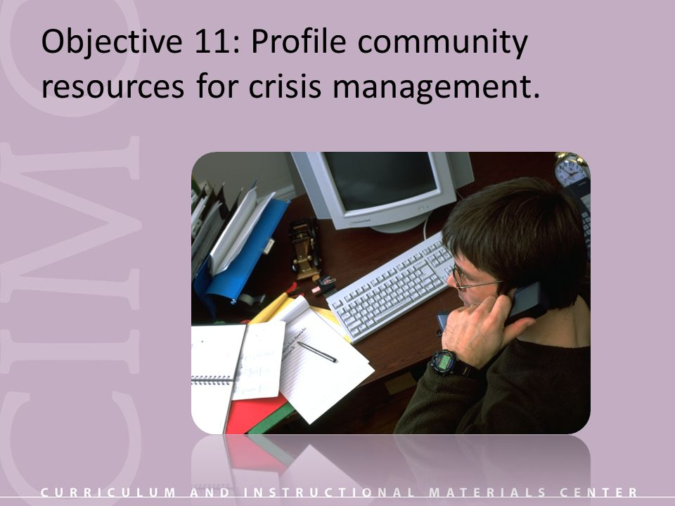Objective 11: Profile community resources for crisis management.