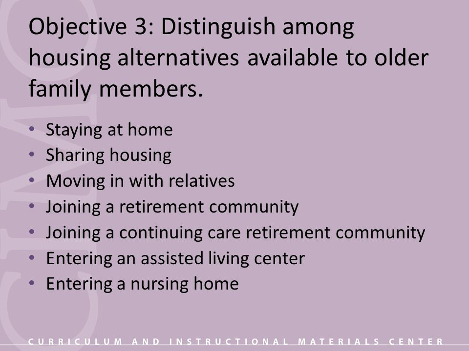 Objective 3: Distinguish among housing alternatives available to older family members.