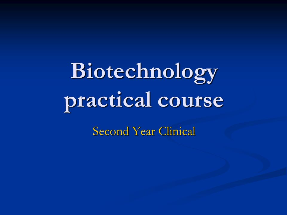 Biotechnology practical course Second Year Clinical