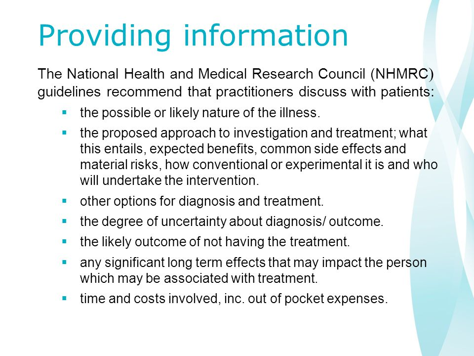 Providing information The National Health and Medical Research Council (NHMRC ) guidelines recommend that practitioners discuss with patients:  the possible or likely nature of the illness.