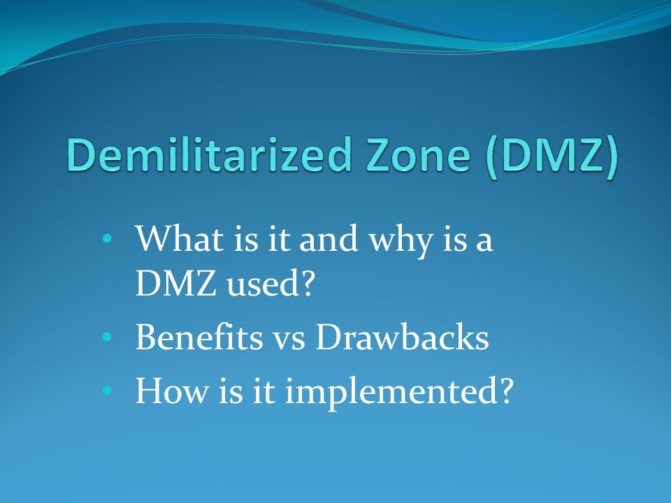 What is it and why is a DMZ used Benefits vs Drawbacks How is it implemented