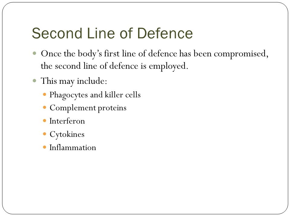 Second Line of Defence Once the body's first line of defence has been compromised, the second line of defence is employed.