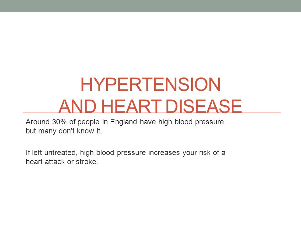 HYPERTENSION AND HEART DISEASE Around 30% of people in England have high blood pressure but many don t know it.