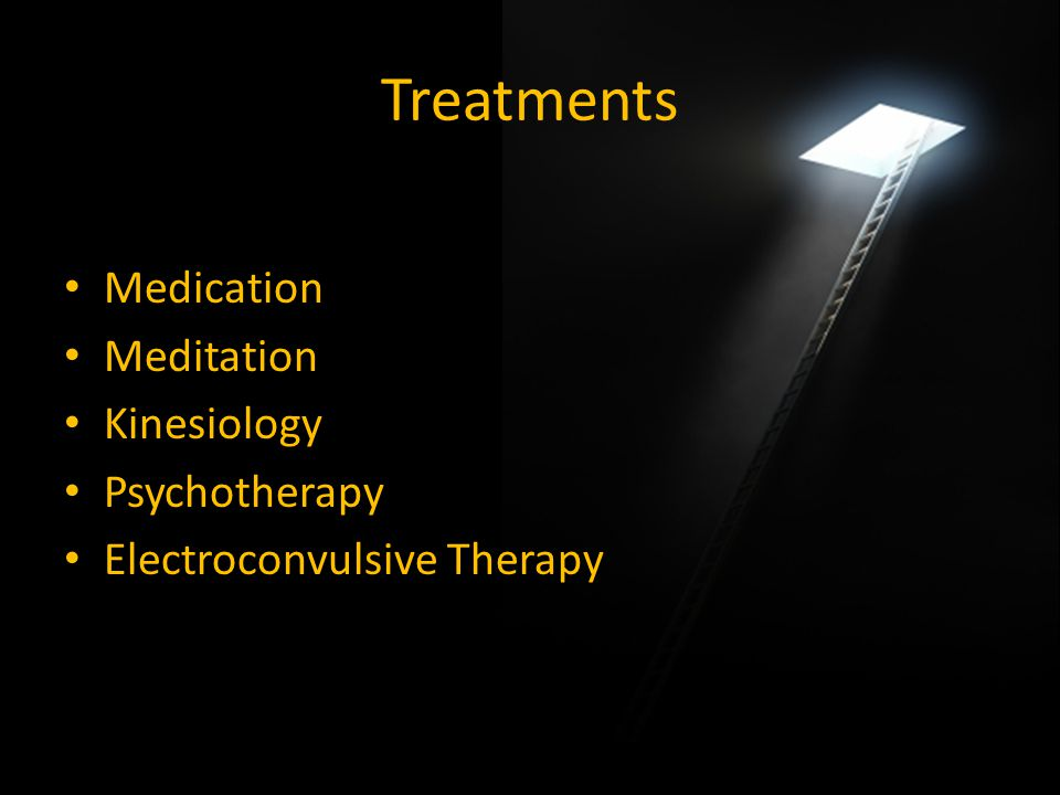 Treatments Medication Meditation Kinesiology Psychotherapy Electroconvulsive Therapy