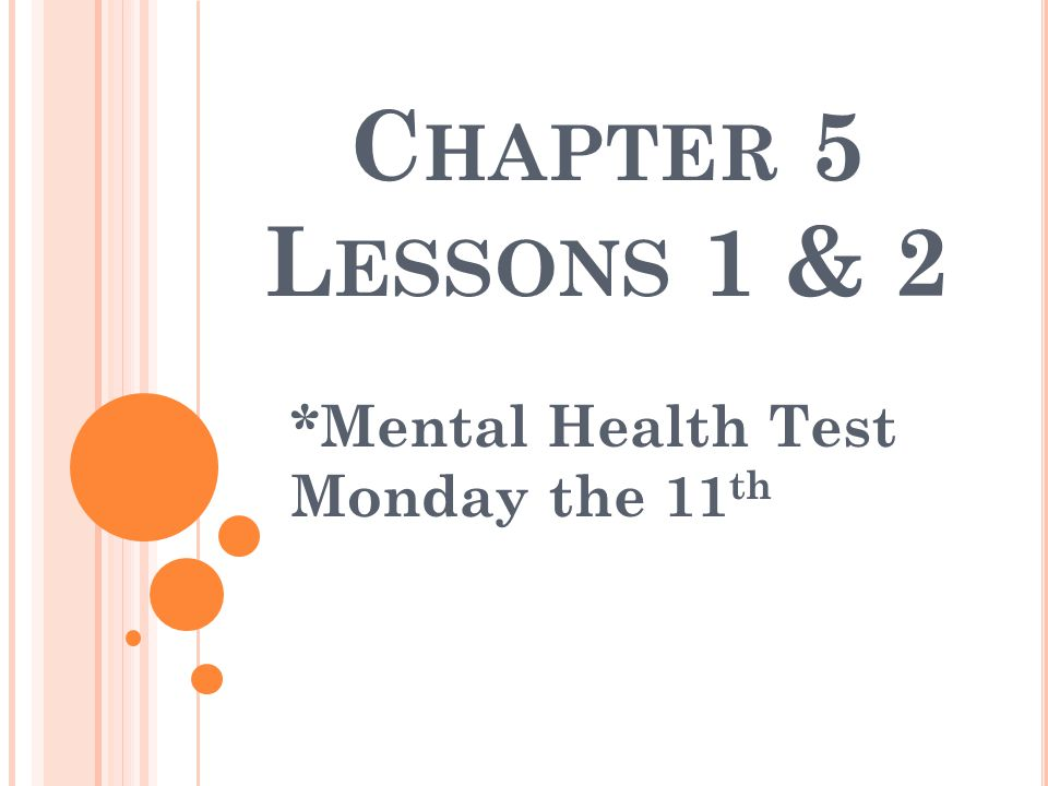 C HAPTER 5 L ESSONS 1 & 2 *Mental Health Test Monday the 11 th