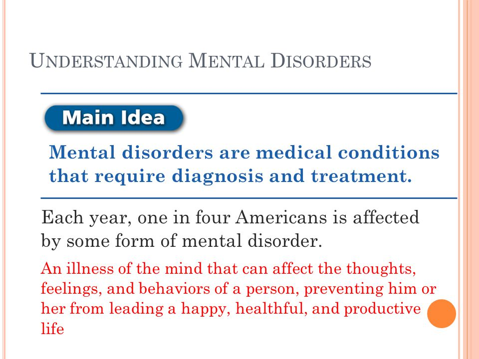 U NDERSTANDING M ENTAL D ISORDERS Mental disorders are medical conditions that require diagnosis and treatment.